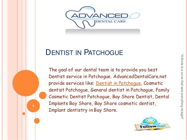 1  The goal of our dental team is to provide you best Dentist service in Patchogue. AdvancedDentalCare.net provide service...