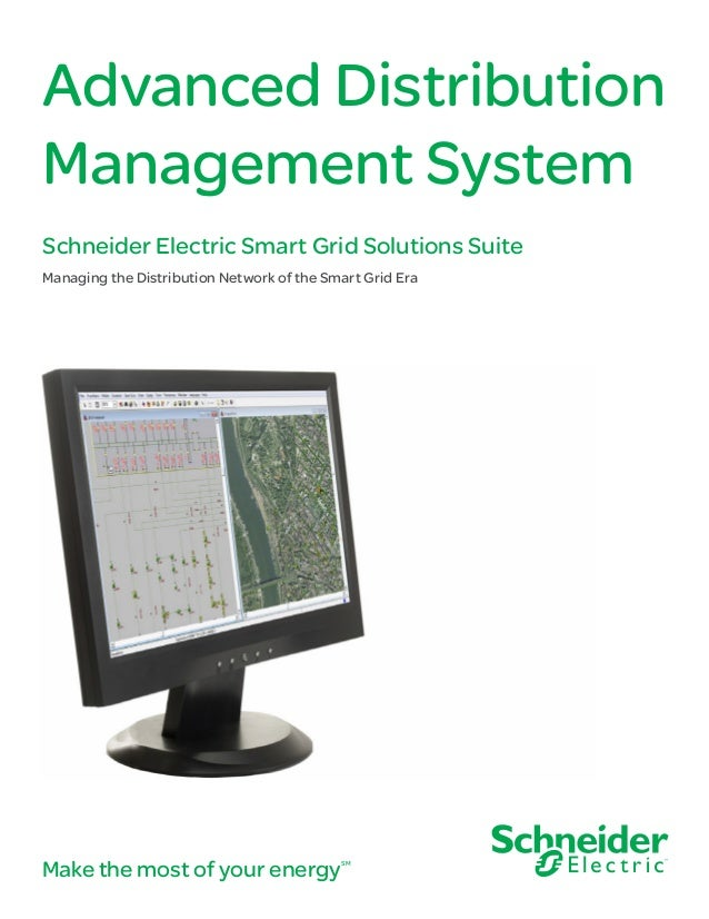Make the most of your energySM Advanced Distribution Management System Schneider Electric Smart Grid Solutions Suite Manag...