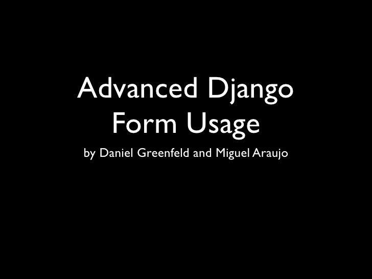 Advanced Django  Form Usageby Daniel Greenfeld and Miguel Araujo