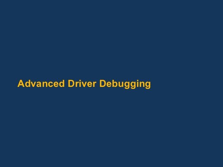 Advanced driver debugging (13005399)   copy