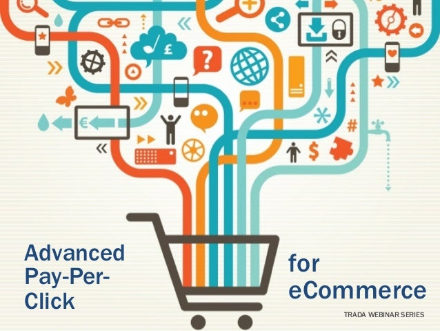 Advanced   forPay-Per-Click      eCommerce              TRADA WEBINAR SERIES