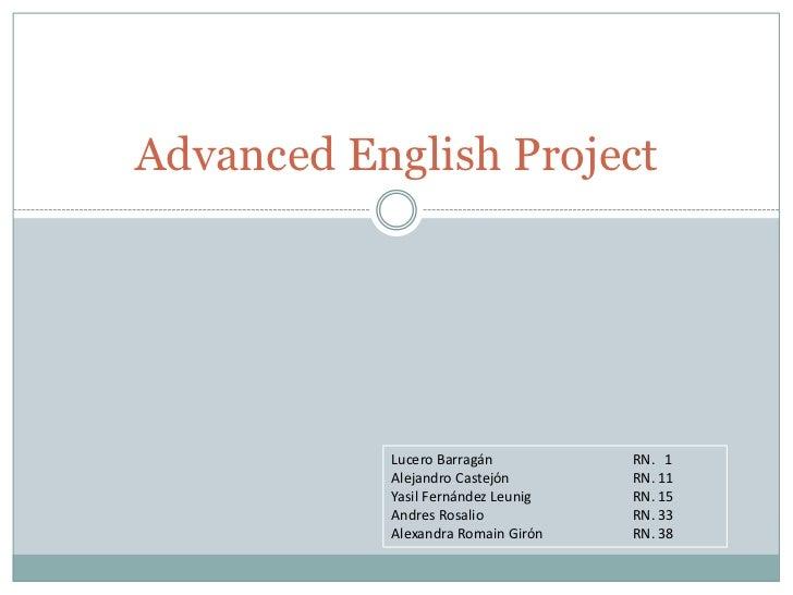 Advanced English Project<br />Lucero Barragán                  RN.   1<br />Alejandro Castejón RN. 11<br />Yasil Fernán...