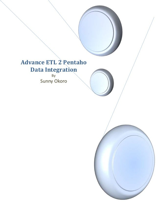 Advance ETL 2 Pentaho Data Integration By Sunny Okoro