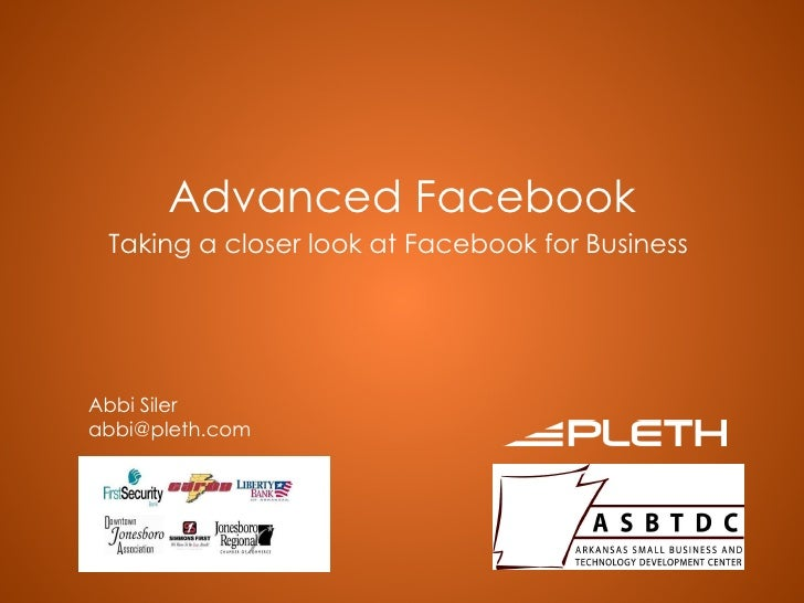Advanced Facebook Taking a closer look at Facebook for Business Abbi Siler [email_address]
