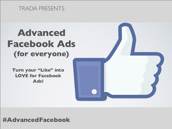 """TRADA PRESENTS   Advanced Facebook Ads  (for everyone)  Turn your """"Like"""" into   LOVE for Facebook          Ads!#AdvancedFa..."""