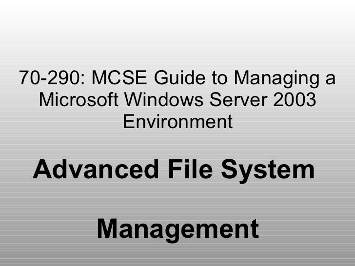 70-290: MCSE Guide to Managing a Microsoft Windows Server 2003 Environment Advanced File System  Management