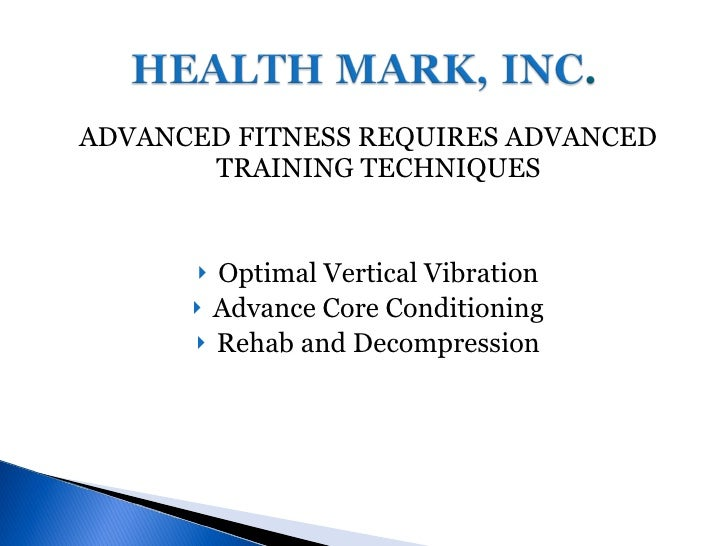 <ul><li>ADVANCED FITNESS REQUIRES ADVANCED TRAINING TECHNIQUES </li></ul><ul><li>Optimal Vertical Vibration </li></ul><ul>...