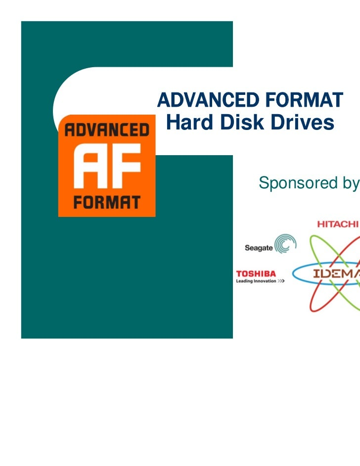 ADVANCED FORMAT Hard Disk Drives         Sponsored by IDEMA