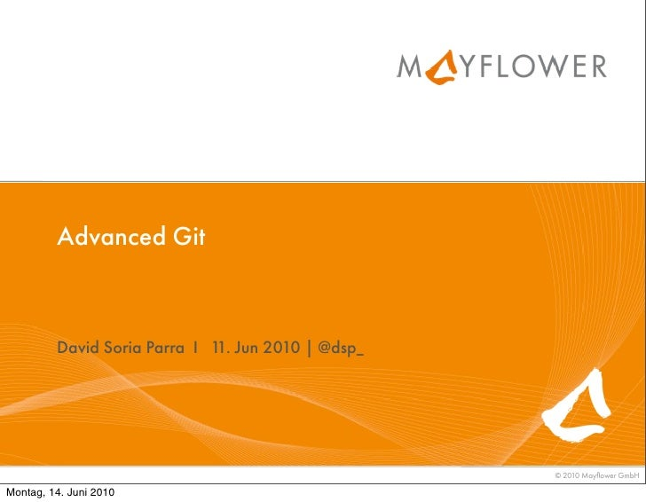 Advanced Git             David Soria Parra I 1 Jun 2010 | @dsp_                               1.                          ...