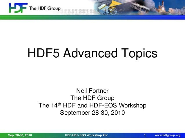 HDF5 Advanced Topics Neil Fortner The HDF Group The 14th HDF and HDF-EOS Workshop September 28-30, 2010  Sep. 28-30, 2010 ...