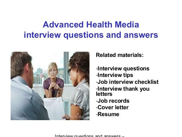 Advanced Health Media interview questions and answers Related materials: -Interview questions -Interview tips -Job intervi...