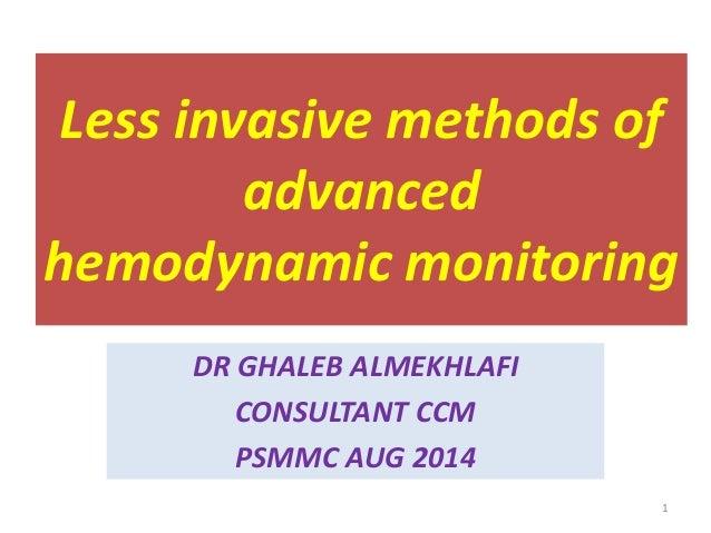 Less invasive methods of advanced hemodynamic monitoring DR GHALEB ALMEKHLAFI CONSULTANT CCM PSMMC AUG 2014 1