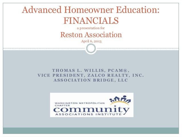 Advanced Homeowner Education:         FINANCIALS               a presentation for          Reston Association             ...