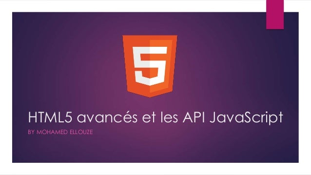 HTML5 avancés et les API JavaScript BY MOHAMED ELLOUZE 1