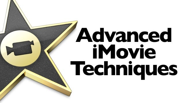 Advanced  iMovieTechniques