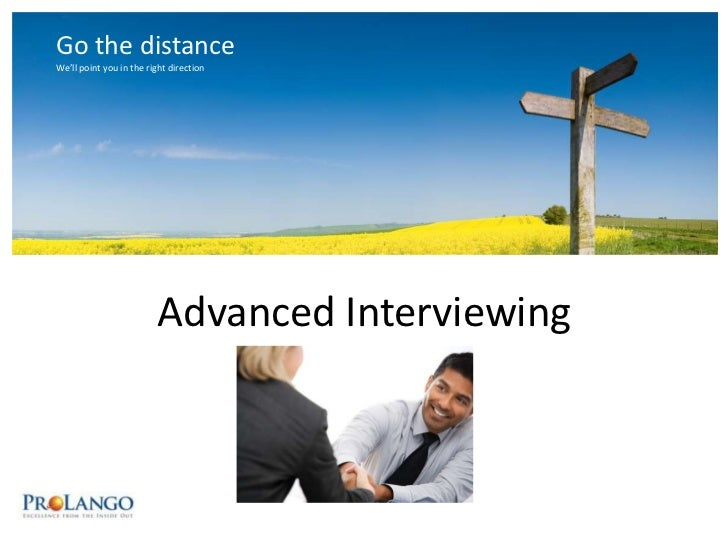 Go the distance<br />We'll point you in the right direction<br />Advanced Interviewing<br />