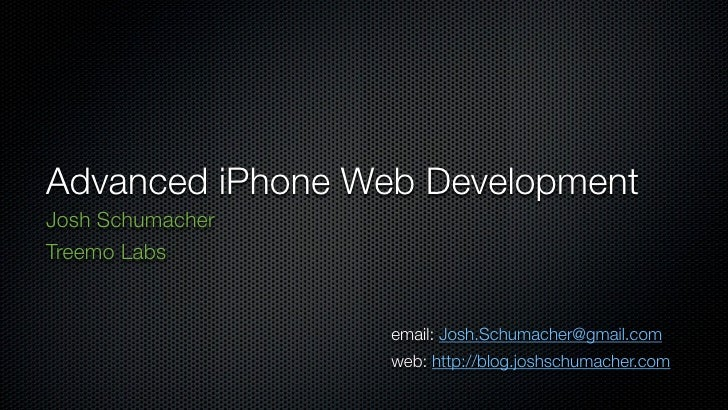 Advanced iPhone Web Development Josh Schumacher Treemo Labs                     email: Josh.Schumacher@gmail.com          ...