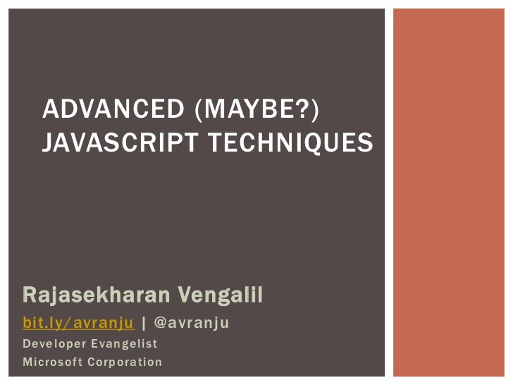 ADVANCED (MAYBE?)  JAVASCRIPT TECHNIQUESRajasekharan Vengalilbit.ly/avranju | @avranjuDeveloper EvangelistMicrosoft Corpor...