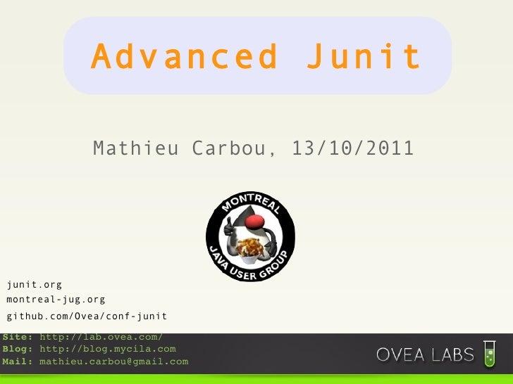 Mathieu Carbou, 13/10/2011 github.com/Ovea/conf-junit montreal-jug.org junit.org Advanced Junit