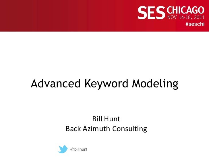 Advanced Keyword Modeling             Bill Hunt     Back Azimuth Consulting      @billhunt