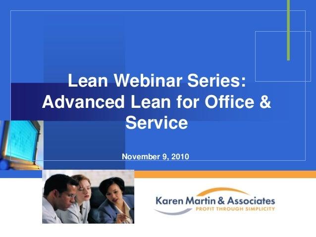 Lean Webinar Series: Advanced Lean for Office & Service November 9, 2010  Company  LOGO