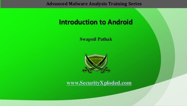 Introduction to Android Swapnil Pathak www.SecurityXploded.com Advanced Malware Analysis Training Series