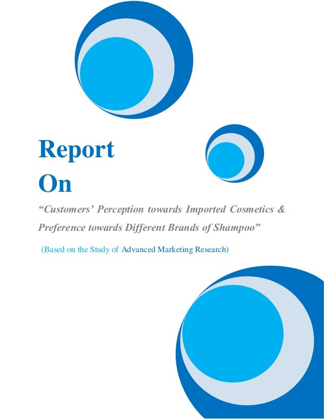 "ReportOn""Customers' Perception towards Imported Cosmetics &Preference towards Different Brands of Shampoo""(Based on the St..."