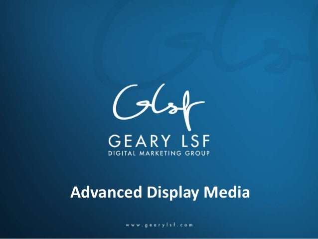 Geary LSF University Presents: Advanced Paid Media Lessons