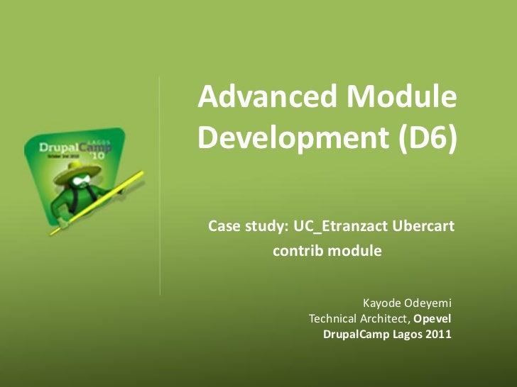 Advanced ModuleDevelopment (D6)Case study: UC_Etranzact Ubercart         contrib module                       Kayode Odeye...