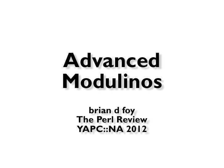 ★   Advanced    Modulinos       brian d foy     The Perl Review     YAPC::NA 2012