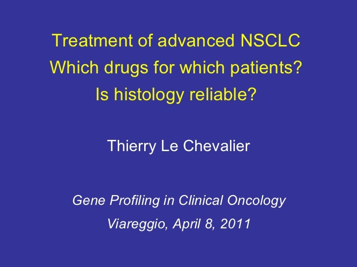 Gene Profiling in Clinical Oncology - Slide 2 - T. Le Chevalier - Treatment of advanced NSCLC: which drugs for which histology? And is histology reliable?