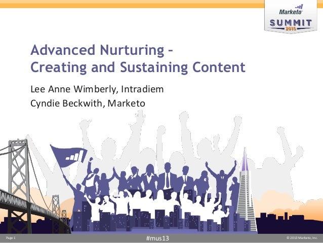 Page 1 © 2013 Marketo, Inc.#mus13 Advanced Nurturing – Creating and Sustaining Content Lee Anne Wimberly, Intradiem Cyndie...