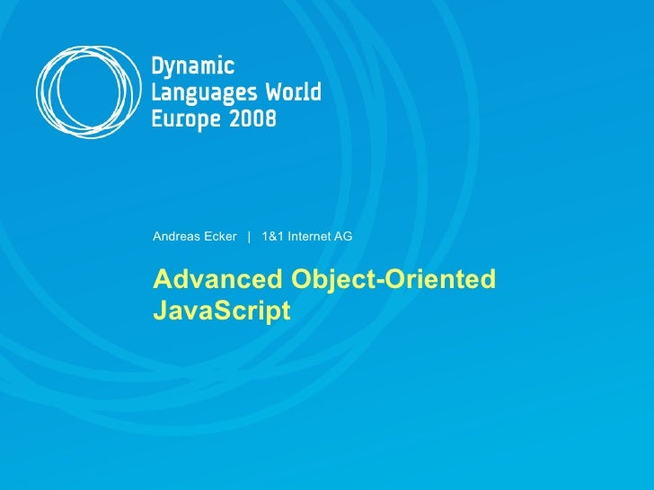 Andreas Ecker | 1&1 Internet AG   Advanced Object-Oriented JavaScript