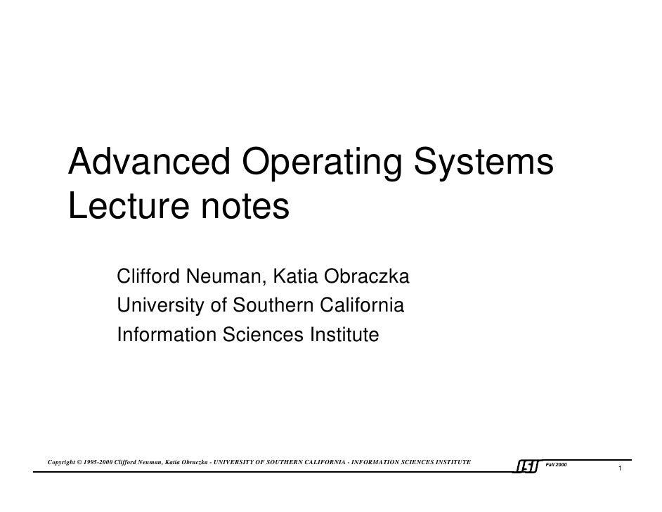 Advanced Operating Systems     Lecture notes                   Clifford Neuman, Katia Obraczka                   Universit...
