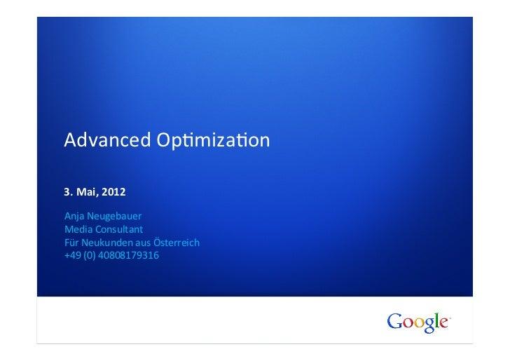 Advanced Op+miza+on  3. Mai, 2012  Anja Neugebauer Media Consultant Für Neukunden aus Österrei...
