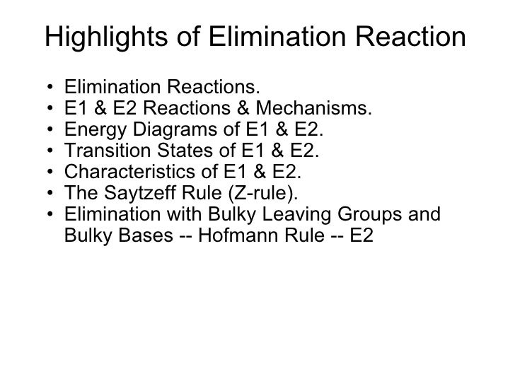 Highlights of Elimination Reaction <ul><ul><li>Elimination Reactions. </li></ul></ul><ul><ul><li>E1 & E2 Reactions & Mecha...