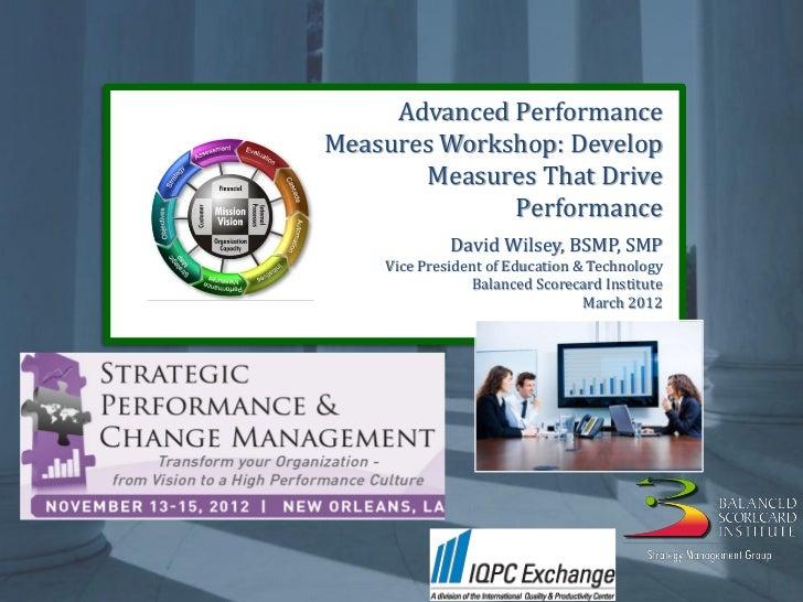 Advanced Performance Measurement Workshop Develop Measures That Drive Performance By David Wilsey