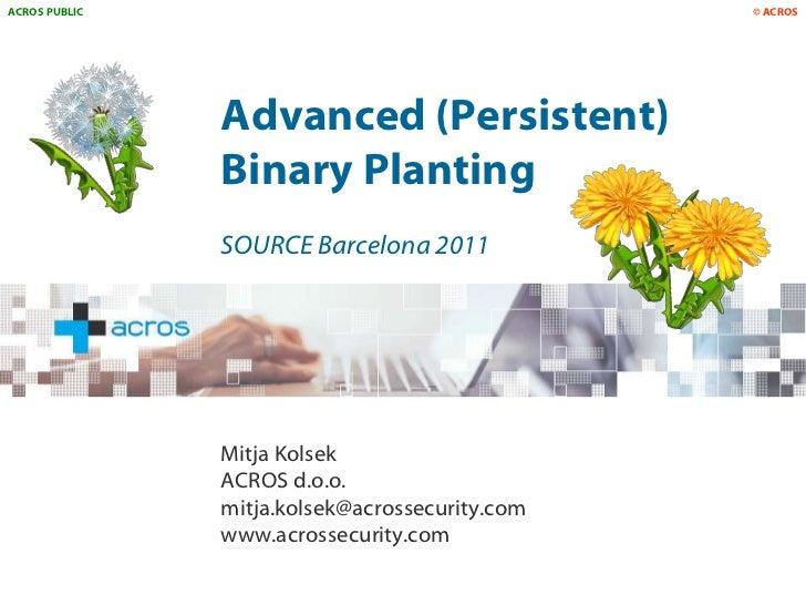 ACROS PUBLIC                                    © ACROS               Advanced (Persistent)               Binary Planting ...