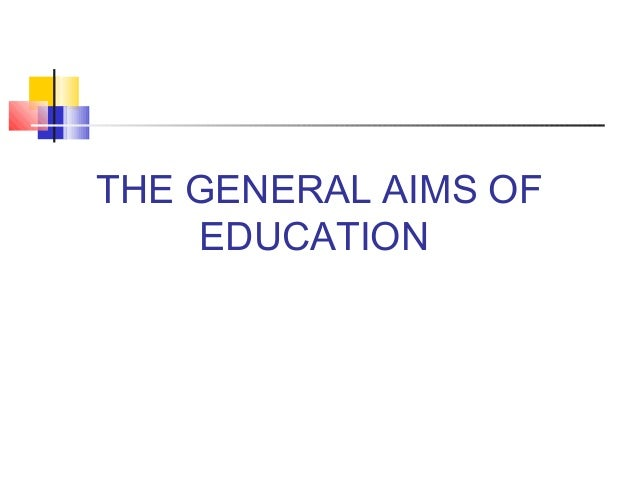 THE GENERAL AIMS OF EDUCATION