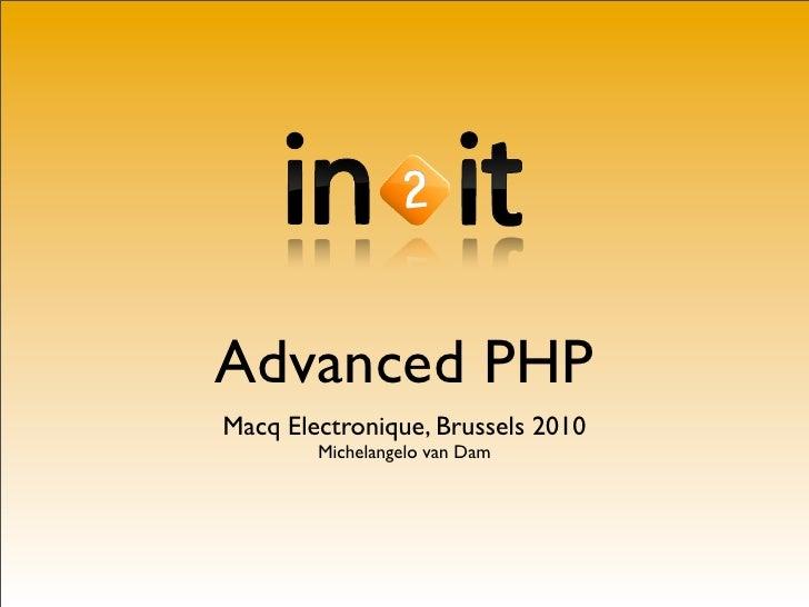 Advanced PHP Macq Electronique, Brussels 2010         Michelangelo van Dam