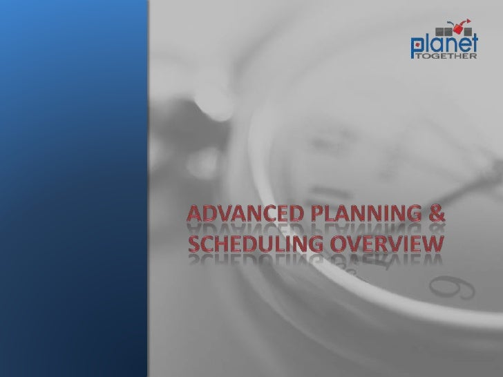 Advanced Planning & Scheduling Overview<br />