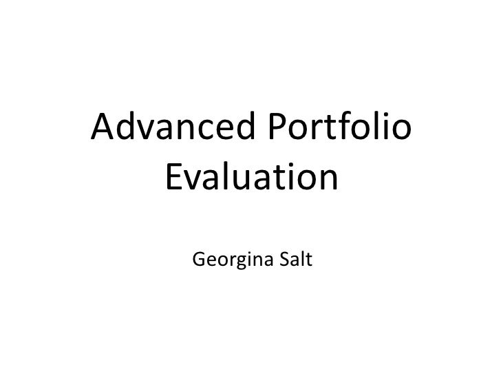 Advanced Portfolio Evaluation<br />Georgina Salt<br />