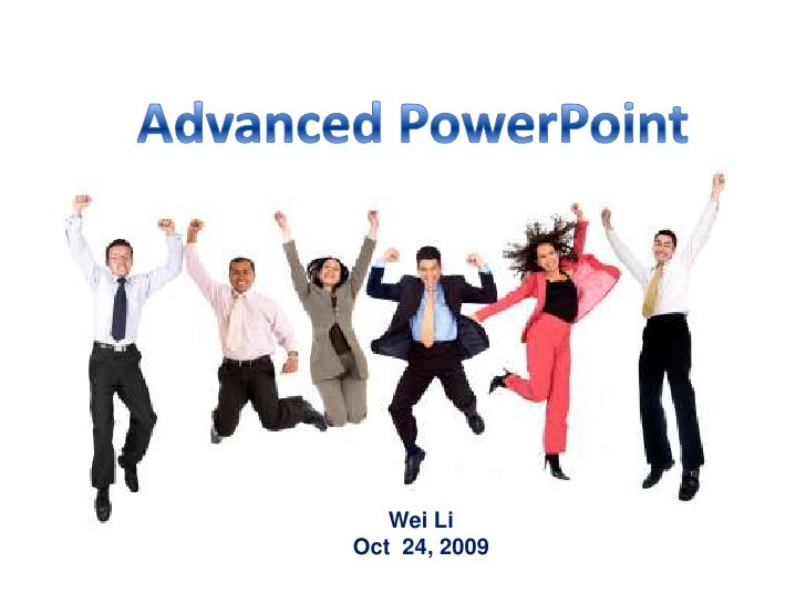Advanced PowerPoint<br />Wei Li<br />Oct 24, 2009<br />