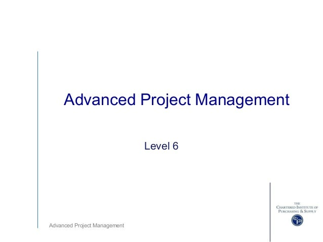 Advanced Project Management Advanced Project Management Level 6
