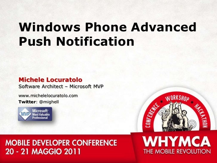 Windows Phone Advanced Push Notification<br />Michele Locuratolo<br />Software Architect – Microsoft MVP<br />www.michelel...