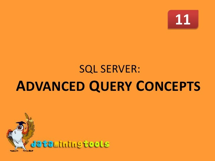 11<br /> SQL SERVER: ADVANCEDQUERY CONCEPTS<br />