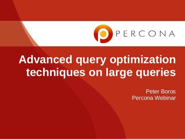 Advanced query optimization techniques on large queries                         Peter Boros                    Percona Web...