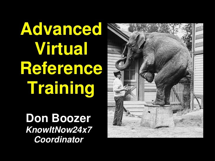 Advanced  VirtualReference TrainingDon BoozerKnowItNow24x7 Coordinator