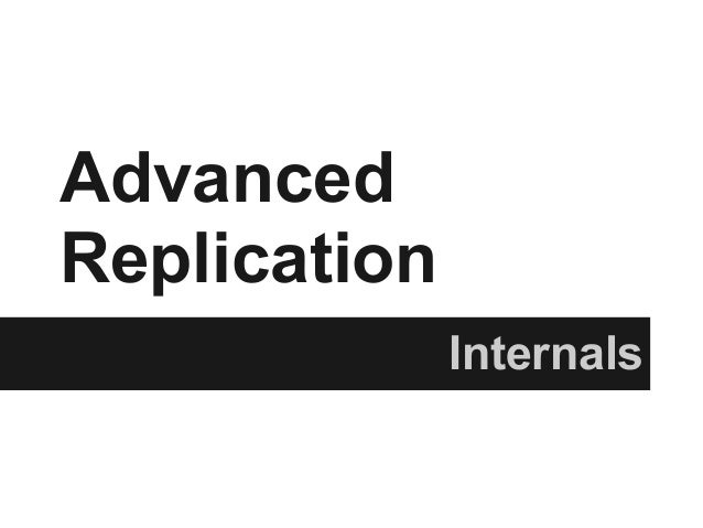 Advanced Replication Internals