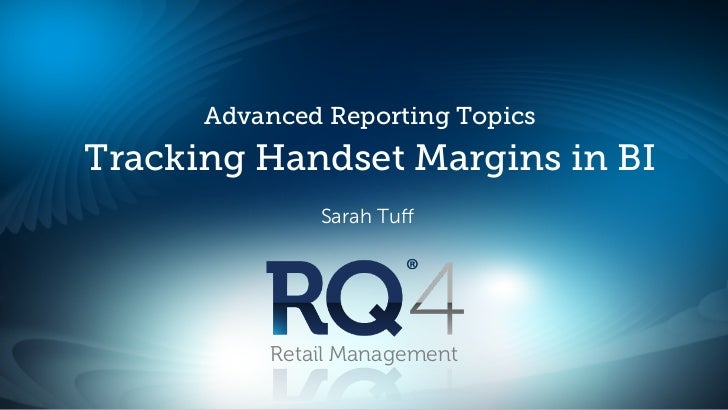 Advanced Reporting TopicsTracking Handset Margins in BI              Sarah Tuff          Retail Management